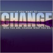 Inspirational Typographic Quote - If you want to Change who you are. Change what you do poster