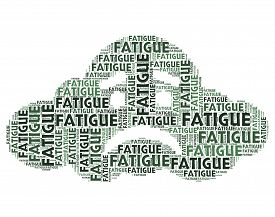 foto of fatigue  - Fatigue Word Representing Lack Of Energy And Tired Exhausted - JPG