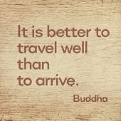 It Is Better To Travel Well Than To Arrive - Famous Quote Of Gautama Buddha Printed On Grunge Wooden poster