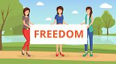 Female Activists Flat Vector Illustration. Cartoon Girls Holding Placard With Inscription Freedom On poster