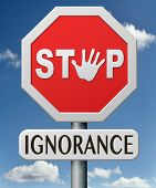 ignorance stop stupidity give education and awareness lack of knowledge unaware and ignorant educate