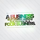 Business That Makes Nothing But Money Is A Poor Business