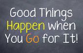 Good Things Happen When You Go For It