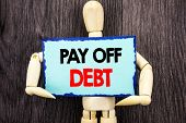 Writing Text Showing  Pay Off Debt. Concept Meaning Reminder To Paying Owed Financial Credit Loan Bi poster