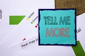 Conceptual Writing Text Showing Tell Me More. Concept Meaning Advice Guidance Curiosity In Coaching  poster