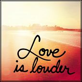 Inspirational Typographic Quote - Love is louder