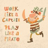 Постер, плакат: Work like a captain play like a pirate Sweet inspirational card with lovely pirate with sabers in
