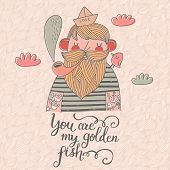 You are my golden fish. Stylish vector card with cute hipster sailor in vector