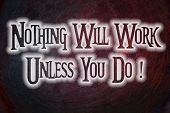 Nothing Will Work Unless You Do Concept