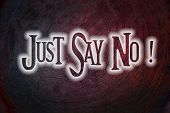 picture of just say no  - Just Say No Concept text on background - JPG