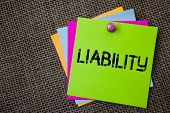 Handwriting Text Writing Liability. Concept Meaning State Of Being Legally Responsible For Something poster