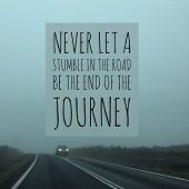 Inspirational Motivational Quote never Let A Stumble In The Road Be The End Of The Journey On Road poster