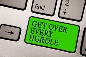 Writing Note Showing Get Over Every Hurdle. Business Photo Showcasing Overcome Any Obstacle Problem  poster