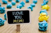 Conceptual Hand Writing Showing I Love You, Mom. Business Photo Text Loving Message Emotional Feelin poster