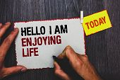 Handwriting Text Writing Hello I Am Enjoying Life. Concept Meaning Happy Relaxed Lifestyle Enjoy Sim poster