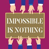 Writing Note Showing Impossible Is Nothing. Business Photo Showcasing Anything Is Possible Believe T poster