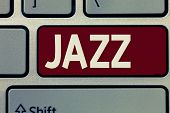 Conceptual Hand Writing Showing Jazz. Business Photo Showcasing Forceful Rhythm Using Brass And Wood poster