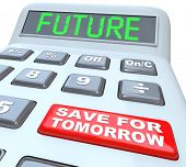 image of plastic money  - A plastic calculator features the word Future in green letters on its digital display and a red button reads Save for Tomorrow to encourage you to put money away for retirement or upcoming needs - JPG