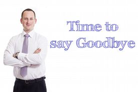 foto of say goodbye  - Time to say goodbye Young businessman with blue text isolated on white background - JPG