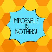 Handwriting Text Impossible Is Nothing. Concept Meaning Something Which Is Very Difficult To Accompl poster
