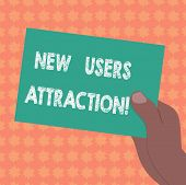 Writing Note Showing New Users Attraction. Business Photo Showcasing Something That Makes Showing Wa poster