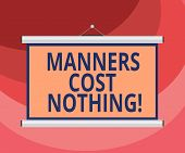 Text Sign Showing Manners Cost Nothing. Conceptual Photo No Fee On Expressing Gratitude Or Politenes poster