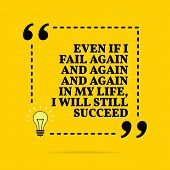 Inspirational Motivational Quote. Even If I Fail Again And Again And Again In My Life, I Will Still  poster
