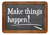 Make things happen motivational reminder - chalk text on a vintage blackboard