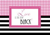 Inspirational Quote Or Loving Greeting, Love Is The New Black, Wallpaper Illustration With Pink Hear