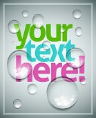 Vector wet poster template. Transparent water drops, text and background are separated layers. Easy editable.