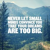Inspirational Typographic Quote - Never let small minds convince you that your dreams are too big. poster