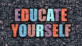 Educate Yourself Concept. Multicolor on Dark Brickwall. poster