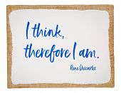 I think, therefore I am - 17th century French philosopher and mathematician René Descartes quote, h poster
