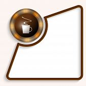 Abstract Frame For Any Text With Cup Of Coffee