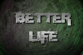 stock photo of feeling better  - Better Life Concept text on background idea - JPG