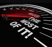 A speedometer with the words Make the Most Of It to symbolize taking advantage of an opportunity, po