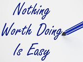 Nothing Worth Doing Is Easy On Whiteboard Shows Determination An