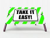 Take It Easy Sign Indicates To Relax Rest Unwind And Loosen Up