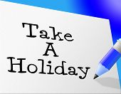 Take A Holiday Represents Go On Leave And Communicate