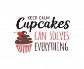 Keep Calm Cupcakes Can Solve Everything Quote Vector Design poster