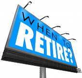 image of retirement  - When to Retire words on a blue billboard or sign asking if you are ready to end your job or career and if you have financial security in money saved for retirement - JPG