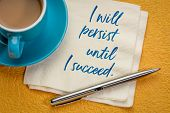 I will persist until I succeed - handwriting on a napkin with a cup of coffee poster