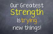 Greatest Strength is Trying