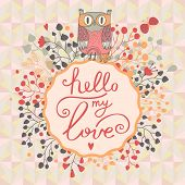 Hello my love. Cute floral card with cartoon owl in vector. Summer background in pink colors. Beautiful wedding invitation