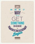 "Motivating Quotes - ""The best way to get something done is to begin"" - Typographical vector design"