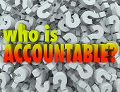 Who is Accountable words in 3d letters surrounded by question marks asking if you or someone else is