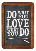 do what you love, love what you do - motivational word abstract on a vintage slate blackboard with a