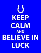 Keep Calm And Believe In Luck