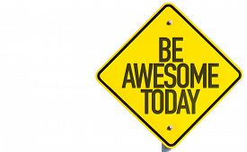 picture of you are awesome  - Be Awesome Today sign isolated on white background - JPG