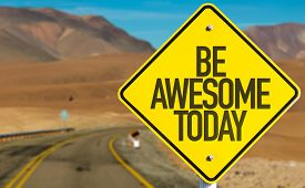 image of you are awesome  - Be Awesome Today sign on desert road - JPG